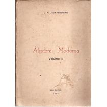Livro Álgebra Moderna Volume Ii-l.h.jacy Monteiro 1964
