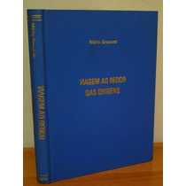 Livro Viagem Ao Redor Das Origens Mário Graciotti