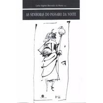 Livro As Senhoras Do Pássaro Da Noite - Carlos Eugenio Moura