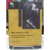 Livro - Sem Perder A Raiz - Nilma Lino Gomes