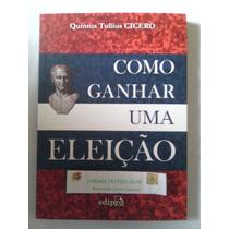 Livro: Como Ganhar Uma Eleição - Quintus Tullius Cicero Novo