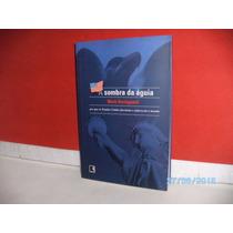 Livro A Sombra Da Águia Mark Hertsgaard Editora Record /2003