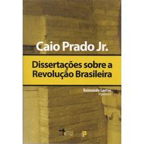 Dissertações Sobre A Revolução Brasileira - Caio Prado Jr.