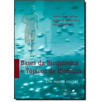 Bases Da Bioquímica E Tópicos De Biofísica: Um Marco Ini