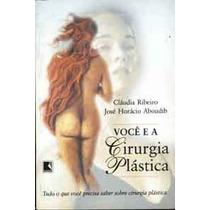 Você E A Cirurgia Plástica Cláudia Ribeiro/ José Horácio Abo