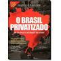 Brasil Privatizado: Um Balanço Do Desmonte Do Estado. Como