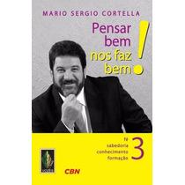 Livro Pensar Bem Nos Faz Bem! Vol. 3 Mario Sergio Cortella