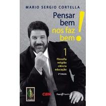 Livro Pensar Bem Nos Faz Bem! Vol.1 Mario Sergio Cortella