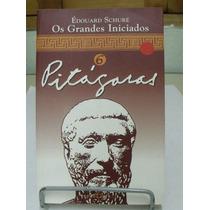Os Grande Iniciados Pitágoras - Édouard Schuré