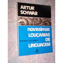 Novíssimas Louçanias De Linguagem Artur Schwab