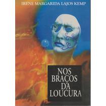 Nos Braços Da Loucura - Irene Margarida Lajos Kemp (novo)