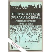 História Da Classe Operária No Brasil, 1945/1964 (soci-poli)