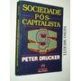 Sociedade Pós Capitalista - Peter F. Drucker