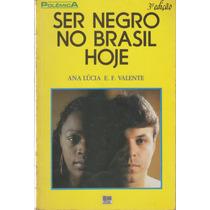 Ser Negro No Brasil Hoje - Ana Lúcia E. F. Valente