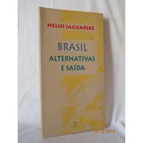 Brasil Alternativas E Saída - Helio Jaguaribe