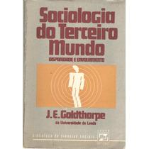 Sociologia Do Terceiro Mundo - J. E. Goldthorpe - Zahar