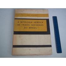 Livro Mitologia Heroica De Tribos Indigenas Brasil Ed 1959