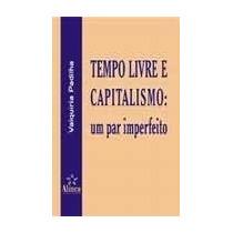Tempo Livre E Capitalismo Padilha Editora Alínea