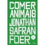 Livro Comer Animais De Jonathan Safran Foer - Novo