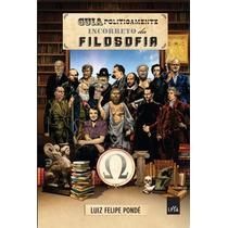 Livro - Guia Politicamente Incorreto Da Filosofia, Luiz Feli