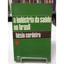 Livro - A Indústria Da Saúde No Brasil - Hésio Cordeiro