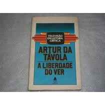 Livro A Liberdade Do Ver De Artur Da Tavola Televisão 1984