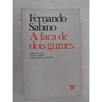 Livro- Fernando Sabino- A Faca De Dois Gumes - + Brinde