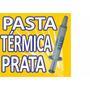 Pasta Térmica Thermal Silver Prata Pc Notebook Bga - 5g