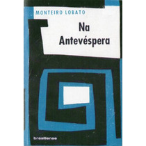Livro - Na Antevéspera - Monteiro Lobato 12ª Ed. 1968 Cod477