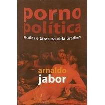 Porno Política - Arnaldo Jabor