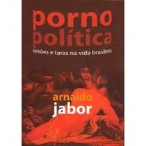 Livro Pornô Politica - Arnaldo Jabor