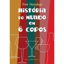 Livro História Do Mundo Em 6 Copos De Tom Standage - Novo