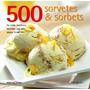 500 Sorvetes & Sorbets. As Mais Incriveis Receitas Num Livro