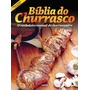 Biblia Do Churrasco - Manual Completo Do Churrasqueiro