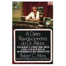 A Dieta Revolucionaria Do Dr Atkins - Robert Atkins
