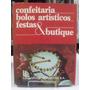 Confeitaria Bolos Artísticos Festas E Butique - Maria Juraci