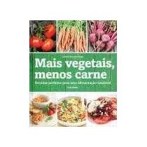 Livro: Mais Vegetais, Menos Carne - Receitas Perfeitas/ 2013
