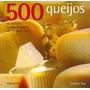 500 Queijos - Os Melhores Queijos Do Mundo - Frete Gratis