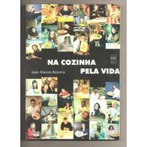 Livro Na Cozinha Pela Vida - João Marcos Bezerra