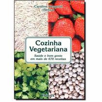 Livro Cozinha Vegetariana Saúde E Bom Gosto + 670 Receitas