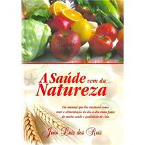 Livro A Saúde Vem Da Natureza, Tratamentos Naturais