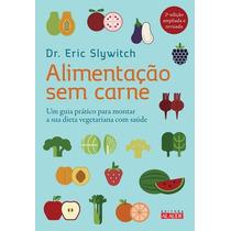 Livro Alimentação Sem Carne De Eric Slywitch - Novo