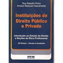 Instituições De Direito Público E Privado - 22ª Edição