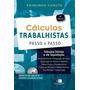 Cálculos Trabalhistas Passo A Passo.8° Ed.2015.raimundo Canu