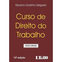 Curso De Direito Do Trabalho - 15ª Ed. 2016 Delgado,godinho
