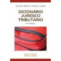 Dicionário Jurídico Tributário - 6ª Ediç / Eduardo Marcial