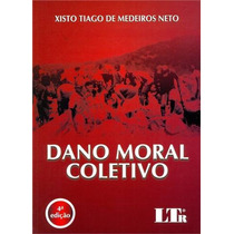 Livro Dano Moral Coletivo Xisto Neto 4ªed 2014 Edit Ltr Novo