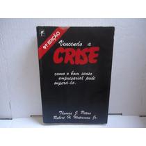 Livro Vencendo A Crise - Thomas J. Peters E Robert H. Waterm