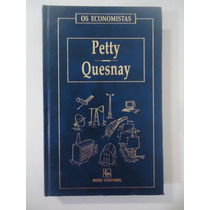 Petty - Quesnay - Os Economistas - Capa Dura .