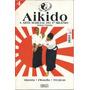 Aprenda Aikido- Historia -técnicas- Filosofia =livro